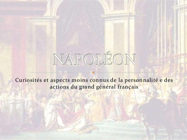 Curiosités et aspects moins connus de la personnalité e des actions du grand général français