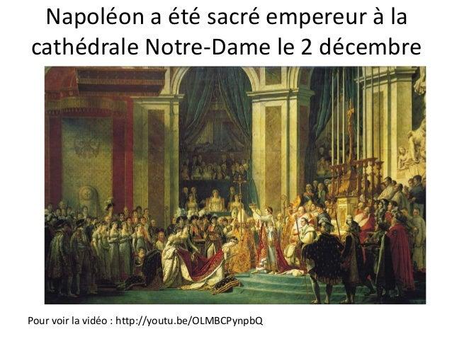 Napoléon a été sacré empereur à la cathédrale Notre-Dame le 2 décembre 1804 par le pape Pie VII Pour voir la vidéo : http:...