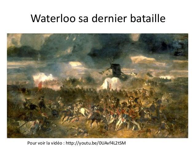 Waterloo sa dernier bataille Pour voir la vidéo : http://youtu.be/0UAvf4L2tSM