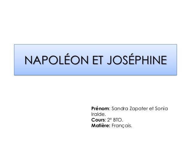 NAPOLÉON ET JOSÉPHINE Prénom: Sandra Zapater et Sonia Iralde. Cours: 2º BTO. Matière: Français.