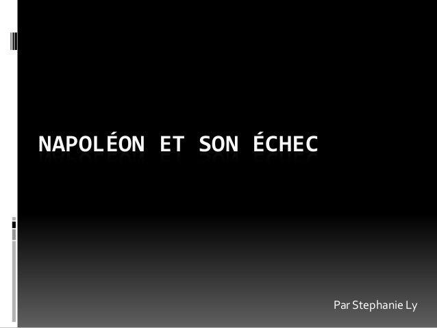 NAPOLÉON ET SON ÉCHEC  Par Stephanie Ly