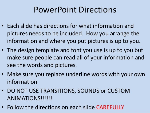 PowerPoint Directions• Each slide has directions for what information and  pictures needs to be included. How you arrange ...