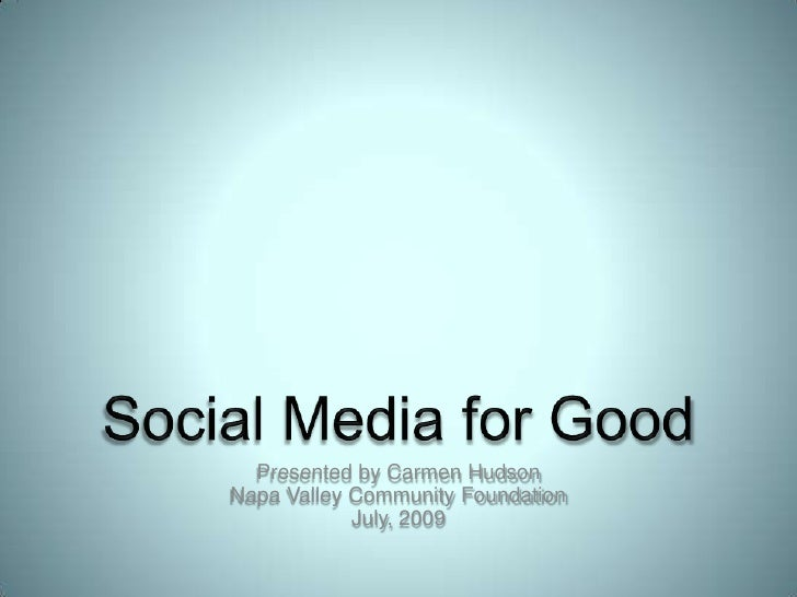 Social Media for Good<br />Presented by Carmen HudsonNapa Valley Community FoundationJuly, 2009<br />