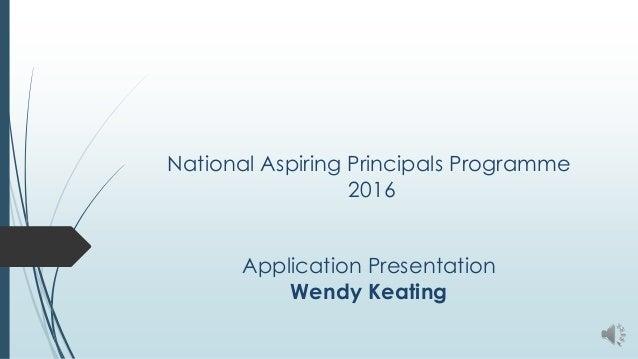 National Aspiring Principals Programme 2016 Application Presentation Wendy Keating