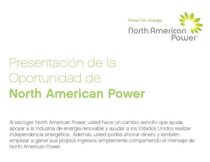 Presentación de laOportunidad deNorth American PowerAl escoger North American Power, usted hace un cambio sencillo que ayu...