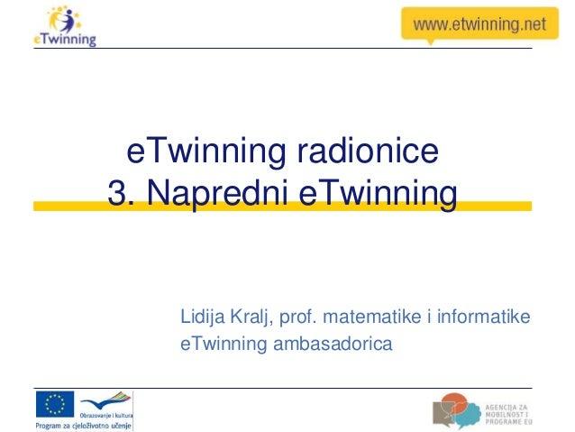eTwinning radionice3. Napredni eTwinningLidija Kralj, prof. matematike i informatikeeTwinning ambasadorica