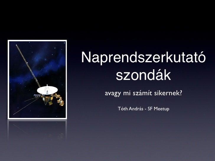 Naprendszerkutató    szondák   avagy mi számít sikernek?       Tóth András - SF Meetup