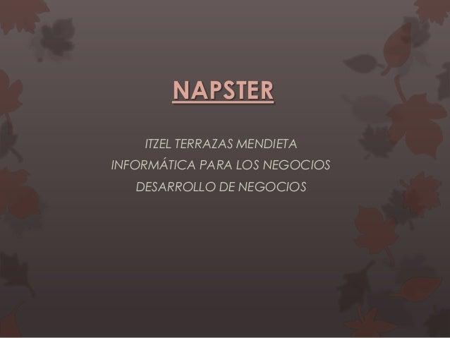 NAPSTER ITZEL TERRAZAS MENDIETA INFORMÁTICA PARA LOS NEGOCIOS DESARROLLO DE NEGOCIOS