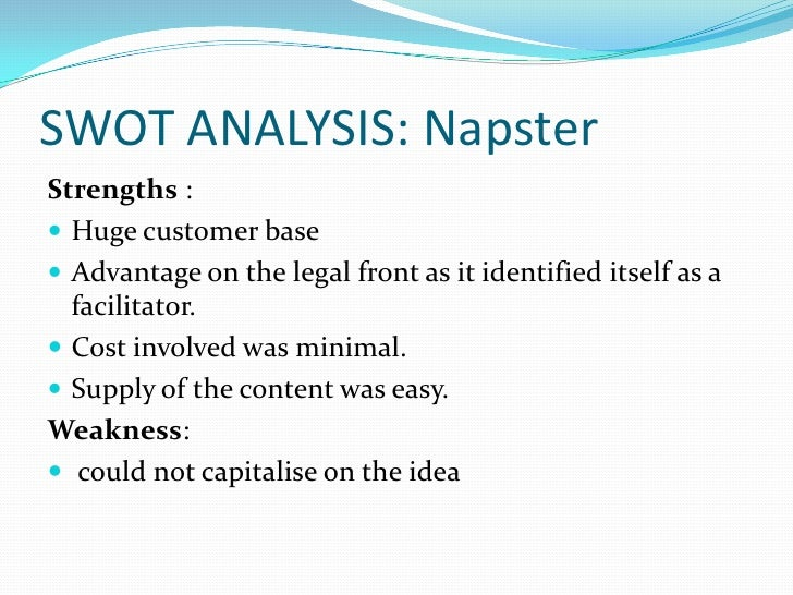 an analysis of napster Swot analysis is a straightforward model that analyzes an organization's strengths, weaknesses, opportunities and threats to create the foundation of a marketing strategy.