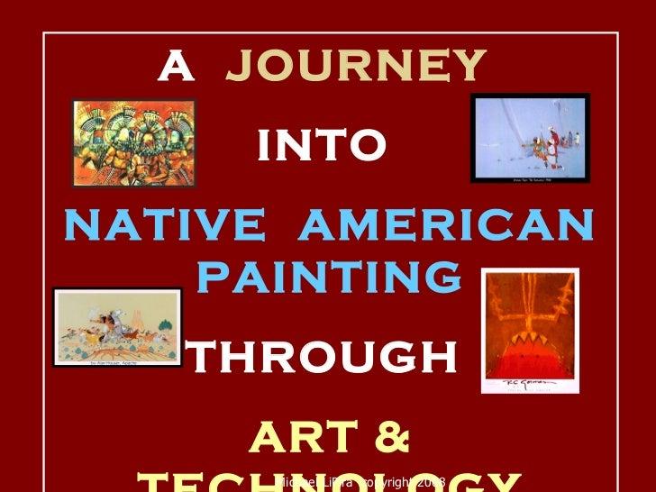 A  JOURNEY   INTO  NATIVE  AMERICAN PAINTING THROUGH  ART & TECHNOLOGY Michael LiPira  copyright 2008