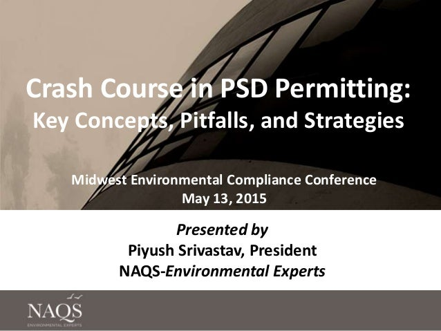 Crash Course in PSD Permitting: Key Concepts, Pitfalls, and Strategies Midwest Environmental Compliance Conference May 13,...