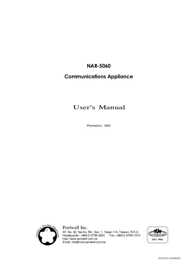 NAR-5060 Communications Appliance Users Manual Revision: 030 ITEM NO: B8980650 Portwell Inc. 3F, No. 92, Nei-Hu Rd., Sec....