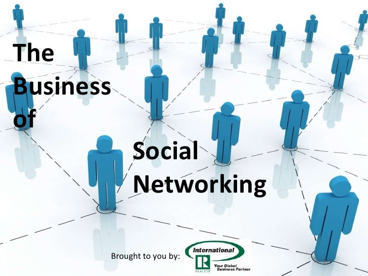 The Business of             Social             Networking         Brought to you by: