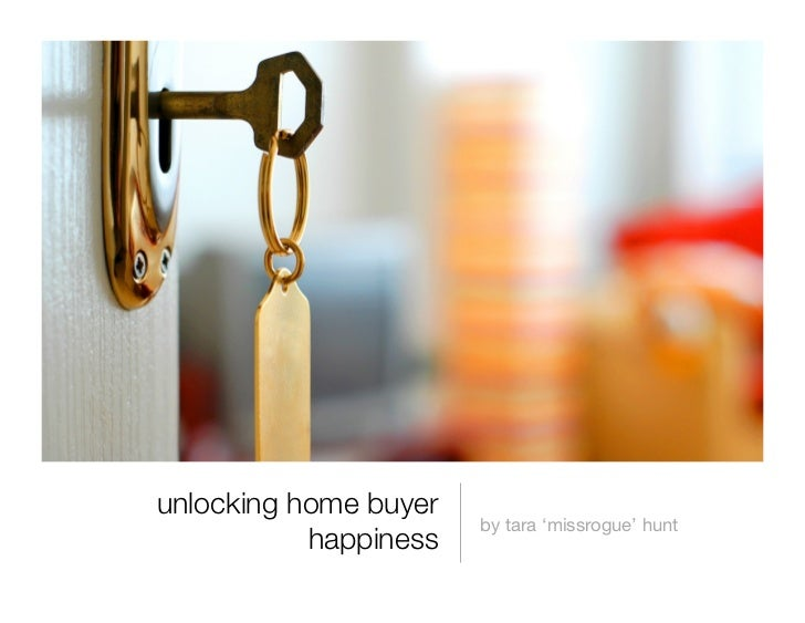 unlocking home buyer                        by tara 'missrogue' hunt            happiness