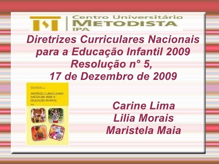 Diretrizes Curriculares Nacionais  para a Educação Infantil 2009         Resolução n° 5,    17 de Dezembro de 2009        ...