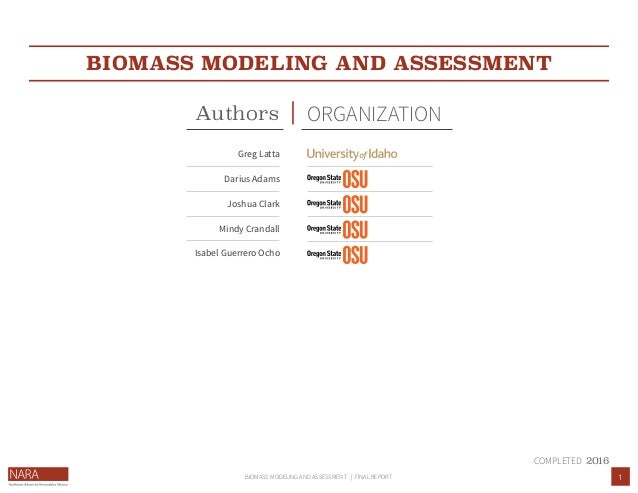 1BIOMASS MODELING AND ASSESSMENT | FINAL REPORT BIOMASS MODELING AND ASSESSMENT Authors ORGANIZATION 2016COMPLETED Greg La...