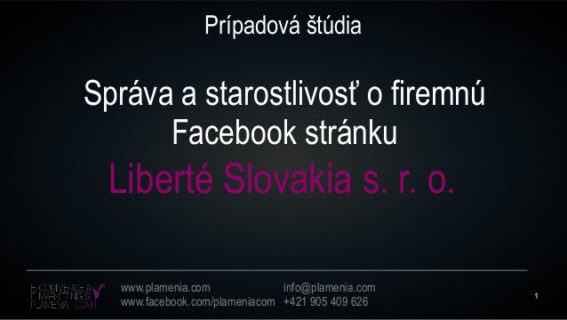 1 www.plamenia.com www.facebook.com/plameniacom info@plamenia.com +421 905 409 626 Prípadová štúdia Liberté Slovakia s. r....