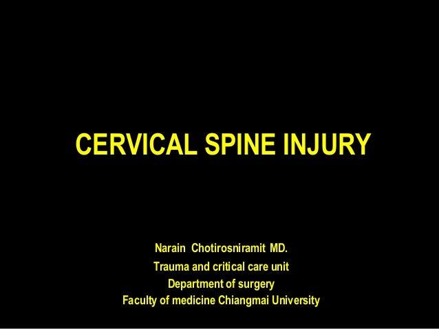 CERVICAL SPINE INJURY  Narain Chotirosniramit MD. Trauma and critical care unit Department of surgery Faculty of medicine ...