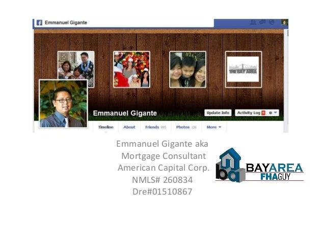 Emmanuel Gigante akaMortgage ConsultantAmerican Capital Corp.NMLS# 260834Dre#01510867