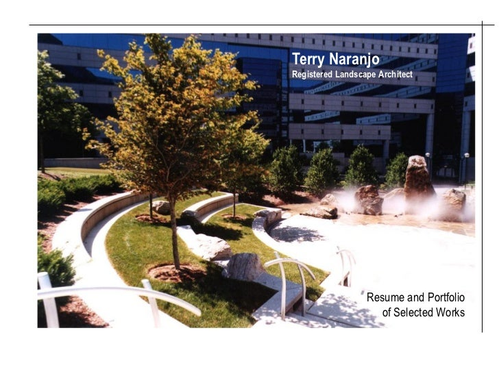 Terry NaranjoRegistered Landscape Architect                  Resume and Portfolio                    of Selected Works