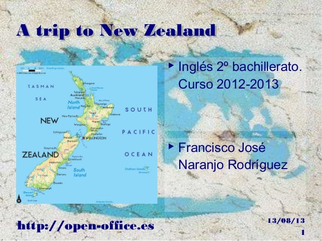 13/08/13 http://open-office.es 1 A trip to New ZealandA trip to New Zealand ▶ Inglés 2º bachillerato. Curso 2012-2013 ▶ Fr...