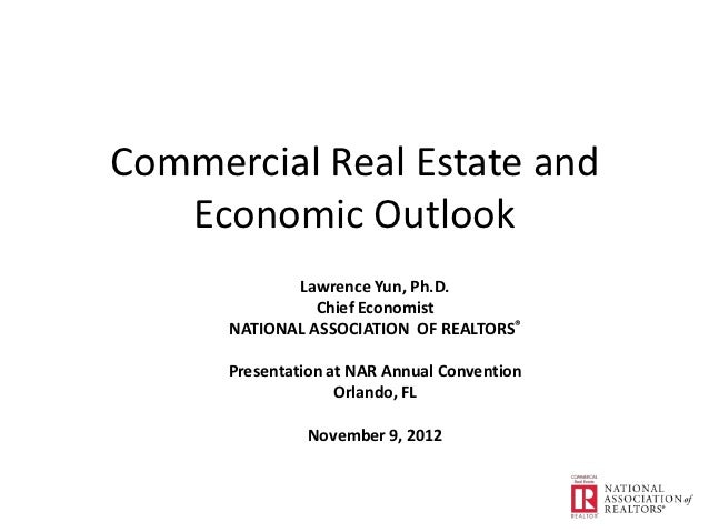 Commercial Real Estate and   Economic Outlook             Lawrence Yun, Ph.D.                Chief Economist      NATIONAL...