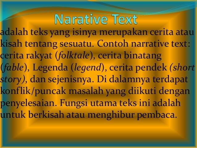 adalah teks yang isinya merupakan cerita ataukisah tentang sesuatu. Contoh narrative text:cerita rakyat (folktale), cerita...