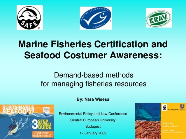 Marine Fisheries Certification and Seafood Costumer Awareness:         Demand-based methods     for managing fisheries res...