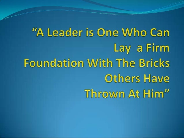 LEADERSHIP IS INFLUENCE     A LEADER    KNOWS THE WAY     GOES THE WAY           &    SHOWS THE WAY