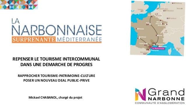 REPENSER LE TOURISME INTERCOMMUNAL DANS UNE DEMARCHE DE PROGRES RAPPROCHER TOURISME-PATRIMOINE-CULTURE POSER UN NOUVEAU DE...