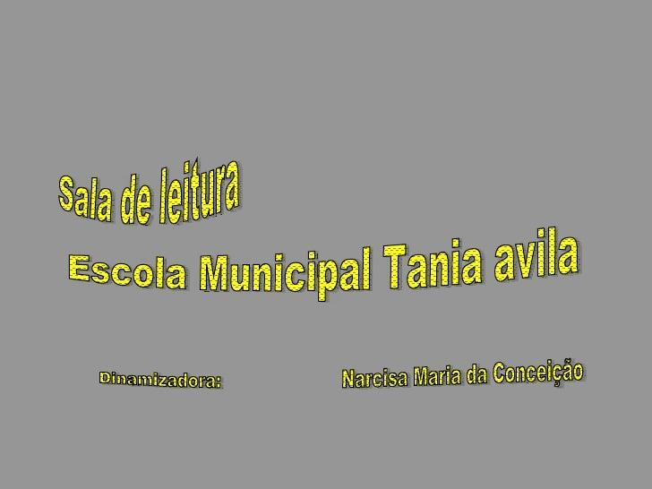 Sala de leitura Escola Municipal Tania avila Dinamizadora:  Narcisa Maria da Conceição