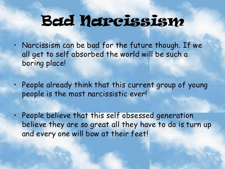 """narcissism in young people The subject of narcissism has intrigued people for centuries, but social scientists now claim that it has become a modern """"epidemic"""" so what is it, what has led to its increase, and is there anything younger people and men seem to be most affected the exact causes of narcissistic personality disorder are."""