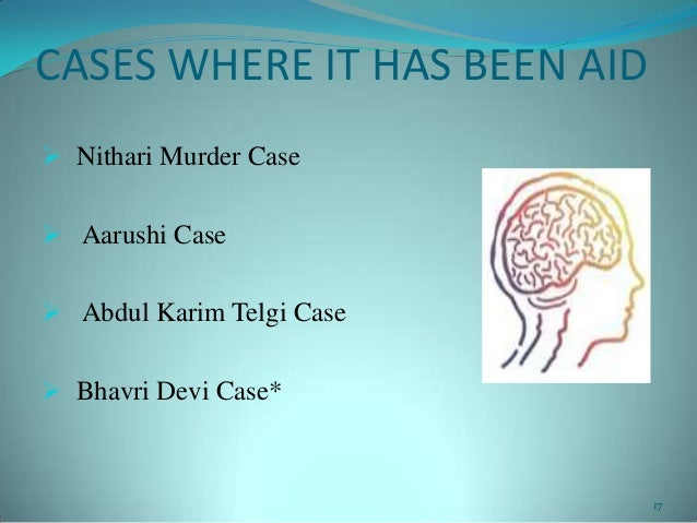CASES WHERE IT HAS BEEN AID Nithari Murder Case Aarushi Case Abdul Karim Telgi Case Bhavri Devi Case*17