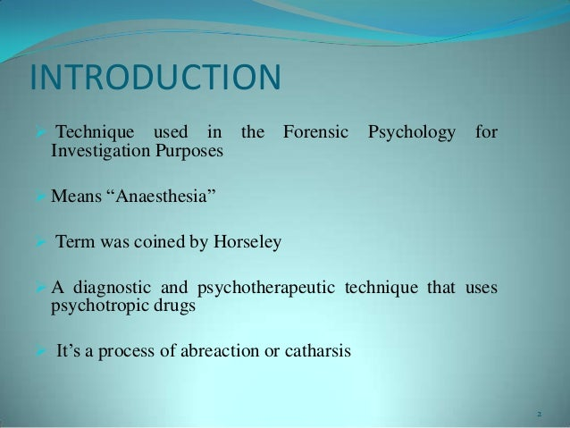 """INTRODUCTION Technique used in the Forensic Psychology forInvestigation Purposes Means """"Anaesthesia"""" Term was coined by..."""