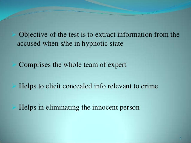  Objective of the test is to extract information from theaccused when s/he in hypnotic state Comprises the whole team of...