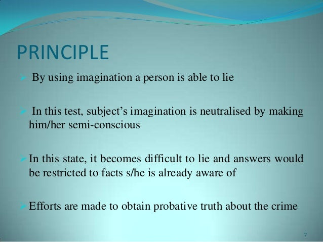 PRINCIPLE By using imagination a person is able to lie In this test, subject's imagination is neutralised by makinghim/h...