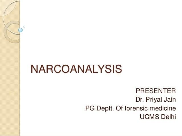 NARCOANALYSIS PRESENTER Dr. Priyal Jain PG Deptt. Of forensic medicine UCMS Delhi