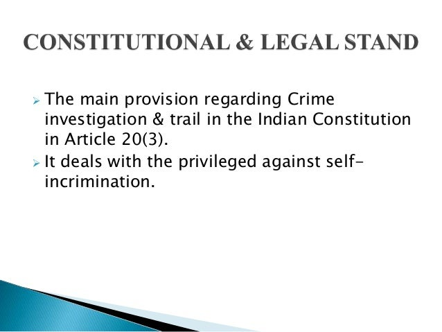 narco analysis and article 20 3 Analyze the current situation in indian law regarding  article 20(3) of the  constitution of india it reads  to narco analysis, dna profiling, polygraph and.