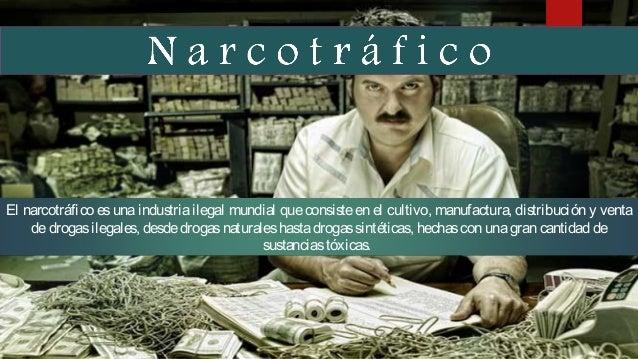 """""""El negocio delasdrogasilícitasestávaluado en 40,000 millonesdedólares, sólo en México, y es tan redituableparaloscárteles..."""