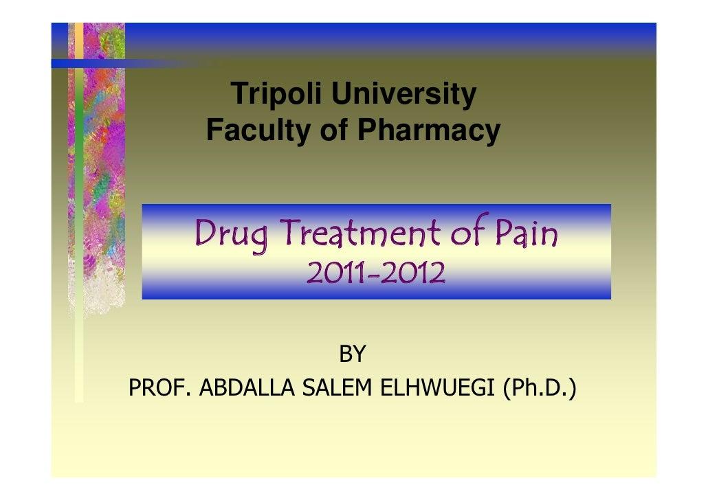 Tripoli University      Faculty of Pharmacy     Drug Treatment of Pain              2011-2012                 BYPROF. ABDA...