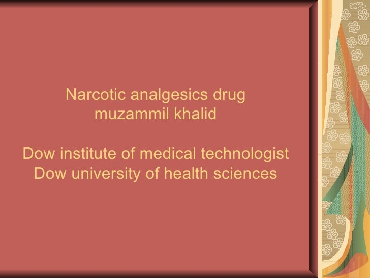 Narcotic analgesics drug        muzammil khalidDow institute of medical technologist Dow university of health sciences