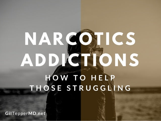 How to Help Those Struggling with Narcotics Addictions