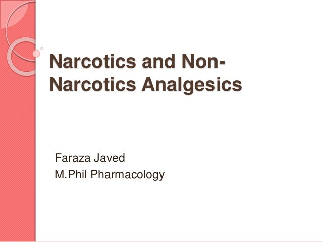 Narcotics and Non- Narcotics Analgesics Faraza Javed M.Phil Pharmacology