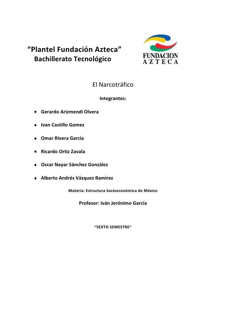 """""""Plantel Fundación Azteca"""" Bachillerato Tecnológico                          El Narcotráfico                              ..."""