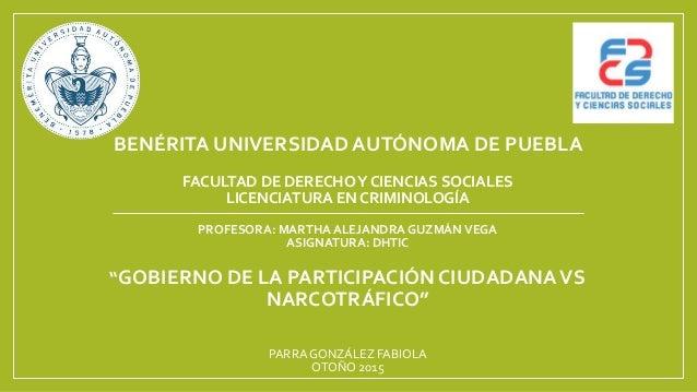 BENÉRITA UNIVERSIDAD AUTÓNOMA DE PUEBLA FACULTAD DE DERECHOY CIENCIAS SOCIALES LICENCIATURA EN CRIMINOLOGÍA PROFESORA: MAR...