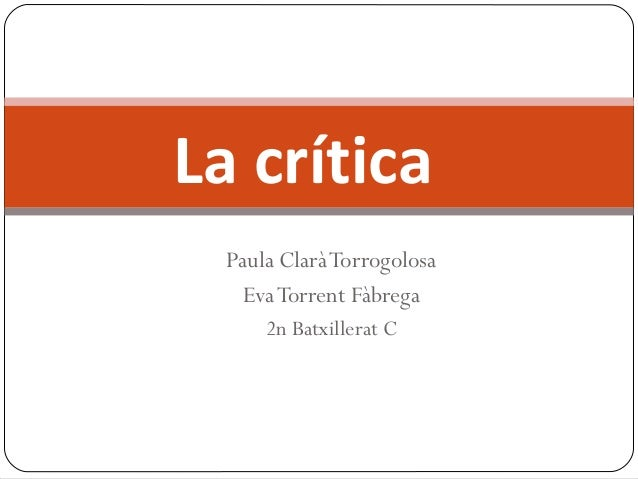 Paula ClaràTorrogolosa EvaTorrent Fàbrega 2n Batxillerat C La crítica
