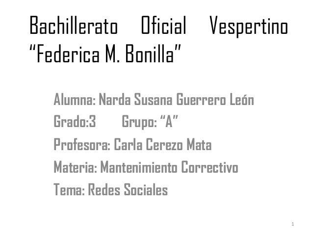 """Bachillerato Oficial Vespertino""""Federica M. Bonilla""""Alumna: Narda Susana Guerrero LeónGrado:3 Grupo: """"A""""Profesora: Carla C..."""