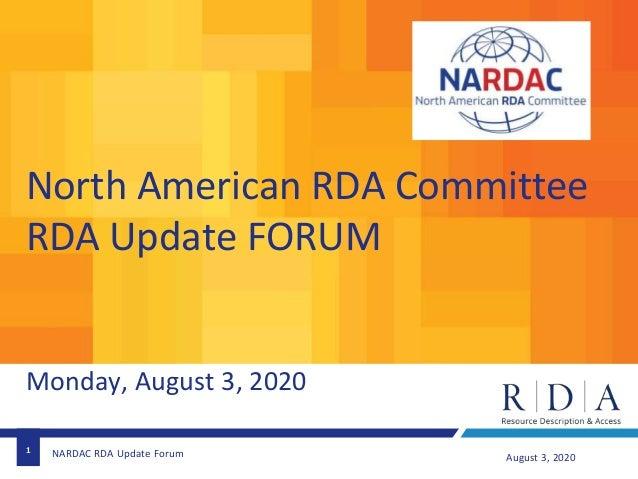1 August 3, 2020NARDAC RDA Update Forum North American RDA Committee RDA Update FORUM Monday, August 3, 2020