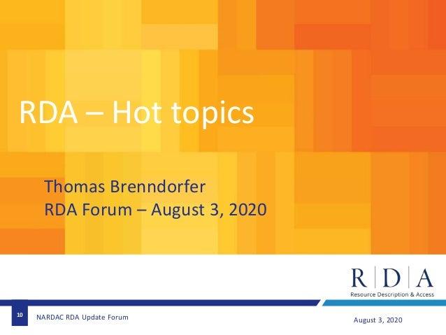 10 August 3, 2020NARDAC RDA Update Forum RDA – Hot topics Thomas Brenndorfer RDA Forum – August 3, 2020