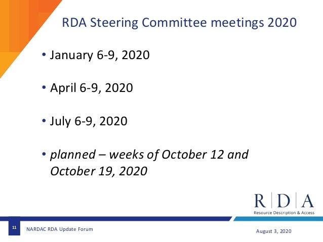 RDA Steering Committee meetings 2020 11 August 3, 2020NARDAC RDA Update Forum • January 6-9, 2020 • April 6-9, 2020 • July...